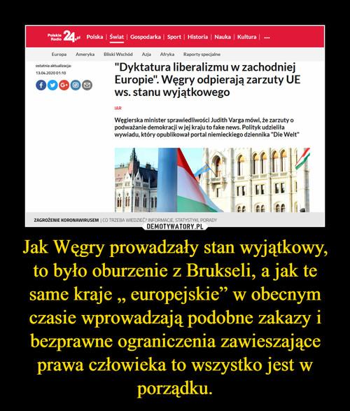 """Jak Węgry prowadzały stan wyjątkowy, to było oburzenie z Brukseli, a jak te same kraje """" europejskie"""" w obecnym czasie wprowadzają podobne zakazy i bezprawne ograniczenia zawieszające prawa człowieka to wszystko jest w porządku."""