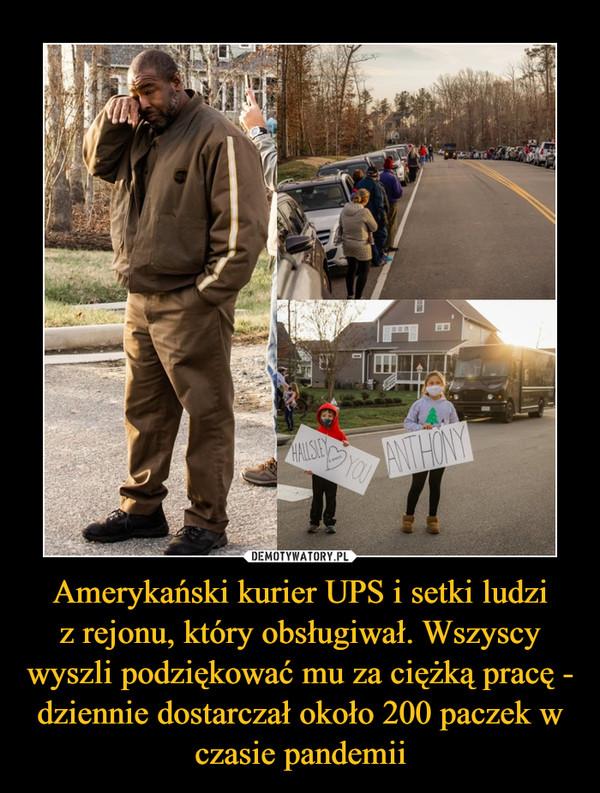 Amerykański kurier UPS i setki ludziz rejonu, który obsługiwał. Wszyscy wyszli podziękować mu za ciężką pracę - dziennie dostarczał około 200 paczek w czasie pandemii –