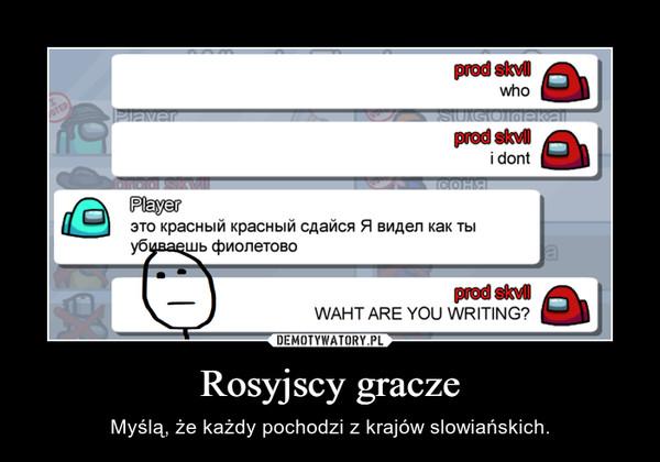 Rosyjscy gracze – Myślą, że każdy pochodzi z krajów slowiańskich.
