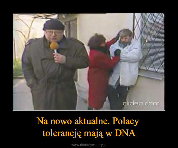 Na nowo aktualne. Polacy tolerancję mają w DNA –