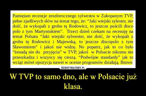 W TVP to samo dno, ale w Polsacie już klasa.