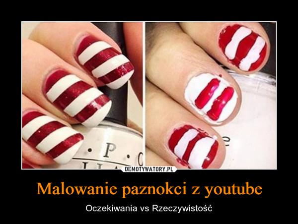 Malowanie paznokci z youtube – Oczekiwania vs Rzeczywistość