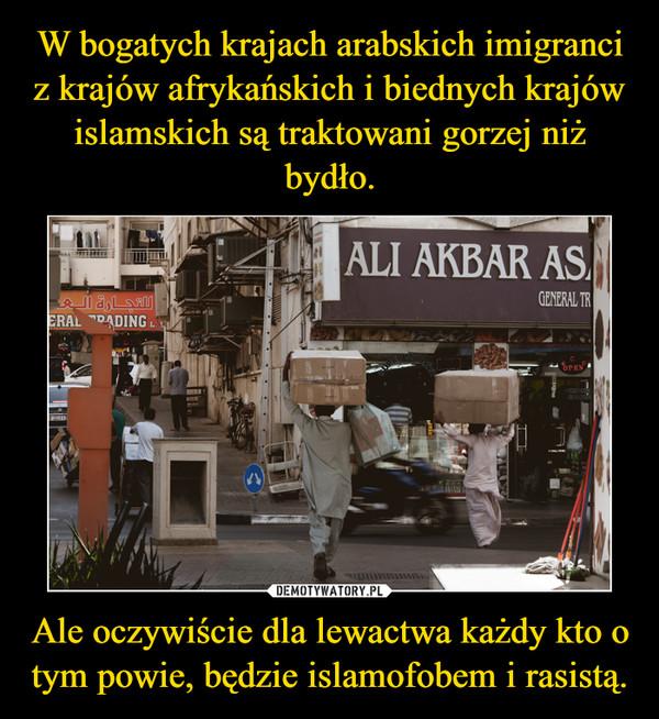 Ale oczywiście dla lewactwa każdy kto o tym powie, będzie islamofobem i rasistą. –