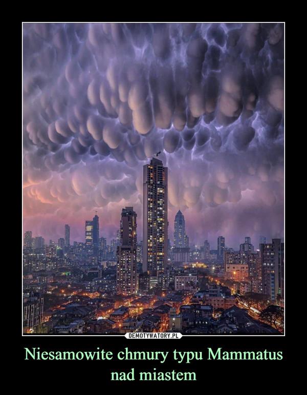 Niesamowite chmury typu Mammatus nad miastem –