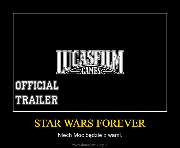 STAR WARS FOREVER – Niech Moc będzie z wami.