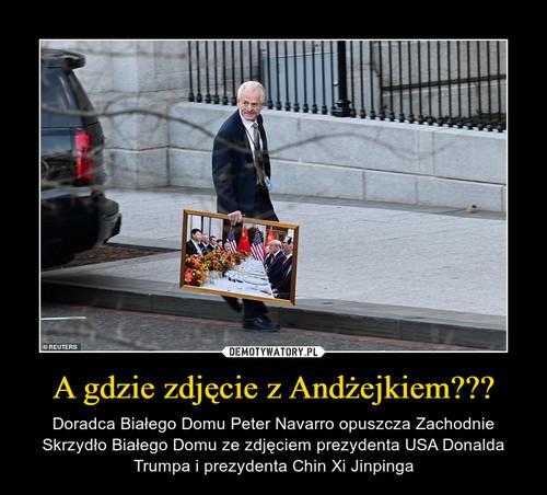 A gdzie zdjęcie z Andżejkiem???