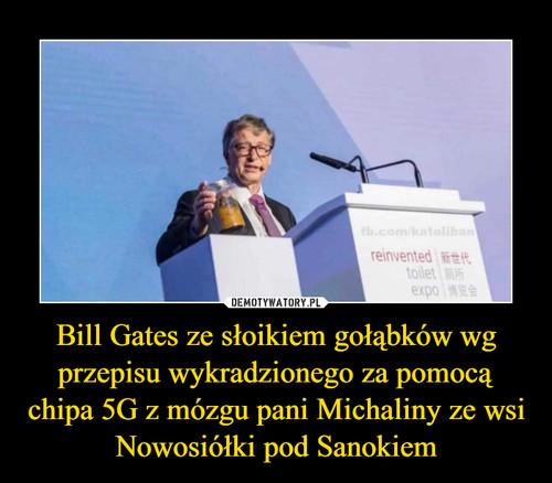 Bill Gates ze słoikiem gołąbków wg przepisu wykradzionego za pomocą chipa 5G z mózgu pani Michaliny ze wsi Nowosiółki pod Sanokiem