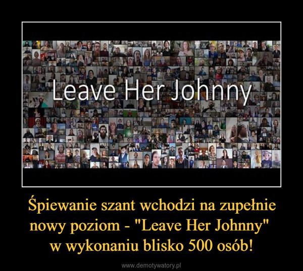 """Śpiewanie szant wchodzi na zupełnie nowy poziom - """"Leave Her Johnny"""" w wykonaniu blisko 500 osób! –"""