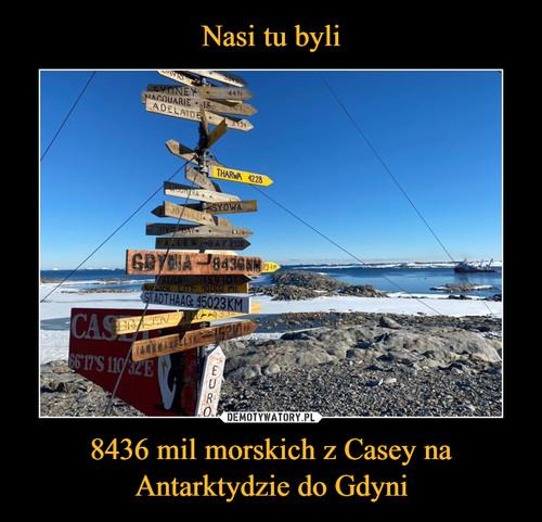 Nasi tu byli 8436 mil morskich z Casey na Antarktydzie do Gdyni