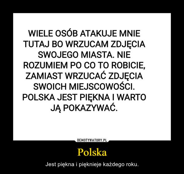 Polska – Jest piękna i pięknieje każdego roku.