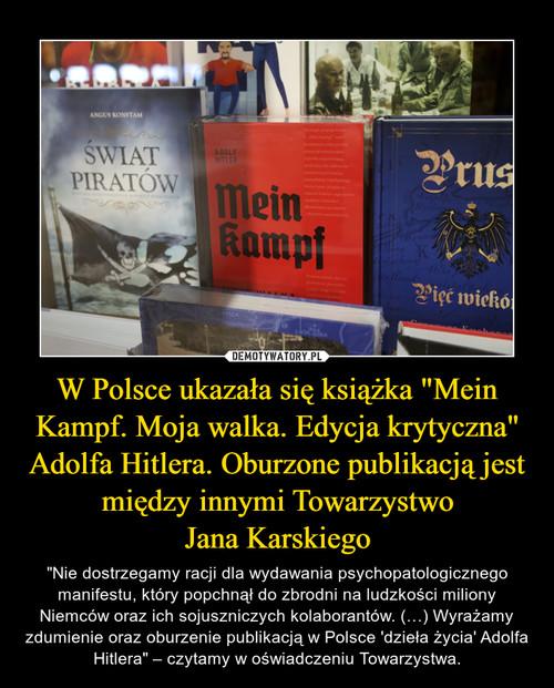 """W Polsce ukazała się książka """"Mein Kampf. Moja walka. Edycja krytyczna"""" Adolfa Hitlera. Oburzone publikacją jest między innymi Towarzystwo Jana Karskiego"""