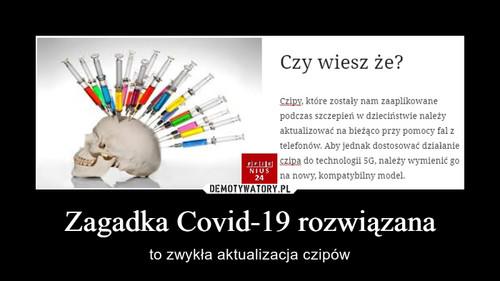 Zagadka Covid-19 rozwiązana