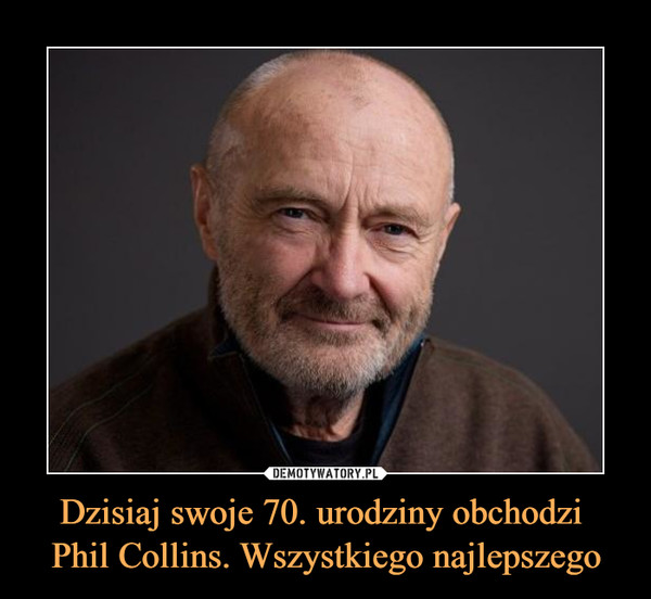 Dzisiaj swoje 70. urodziny obchodzi Phil Collins. Wszystkiego najlepszego –