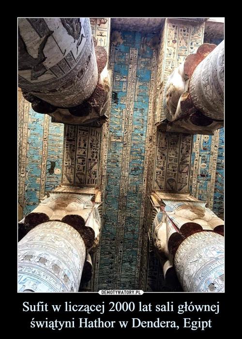 Sufit w liczącej 2000 lat sali głównej świątyni Hathor w Dendera, Egipt