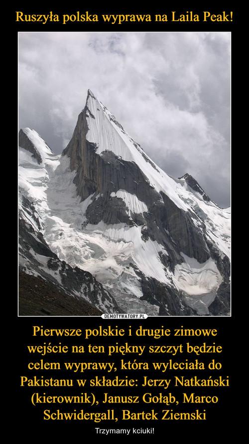 Ruszyła polska wyprawa na Laila Peak! Pierwsze polskie i drugie zimowe wejście na ten piękny szczyt będzie celem wyprawy, która wyleciała do Pakistanu w składzie: Jerzy Natkański (kierownik), Janusz Gołąb, Marco Schwidergall, Bartek Ziemski