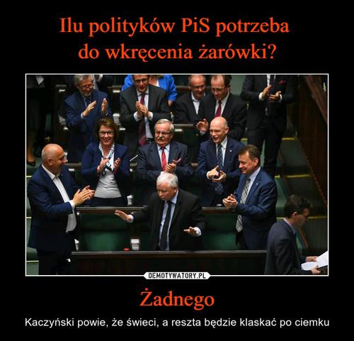 Ilu polityków PiS potrzeba  do wkręcenia żarówki? Żadnego