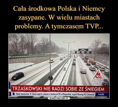 Cała środkowa Polska i Niemcy zasypane. W wielu miastach problemy. A tymczasem TVP...