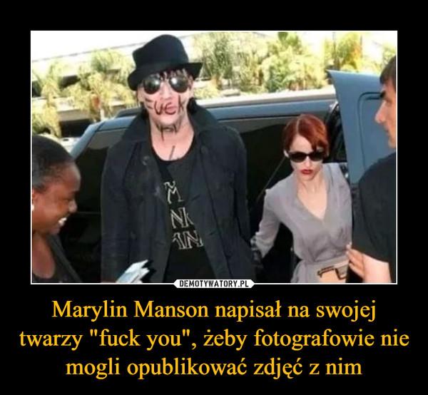 """Marylin Manson napisał na swojej twarzy """"fuck you"""", żeby fotografowie nie mogli opublikować zdjęć z nim –"""