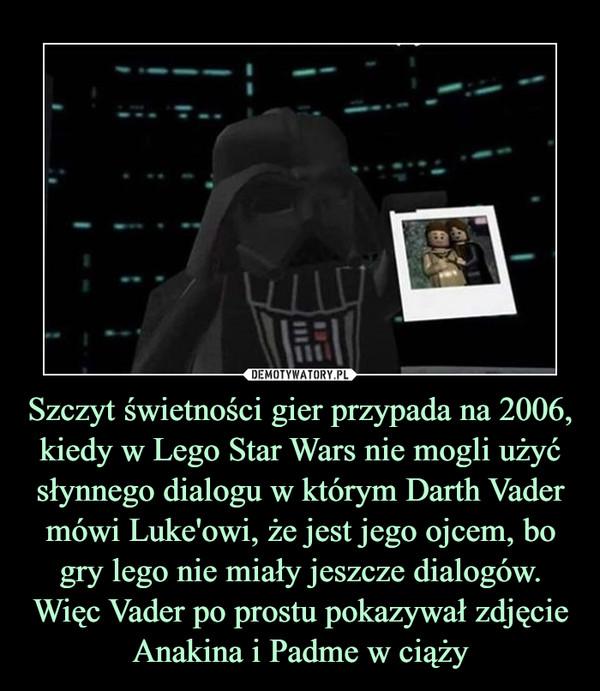 Szczyt świetności gier przypada na 2006, kiedy w Lego Star Wars nie mogli użyć słynnego dialogu w którym Darth Vader mówi Luke'owi, że jest jego ojcem, bo gry lego nie miały jeszcze dialogów. Więc Vader po prostu pokazywał zdjęcie Anakina i Padme w ciąży