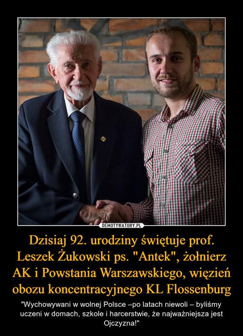 """Dzisiaj 92. urodziny świętuje prof. Leszek Żukowski ps. """"Antek"""", żołnierz AK i Powstania Warszawskiego, więzień obozu koncentracyjnego KL Flossenburg"""