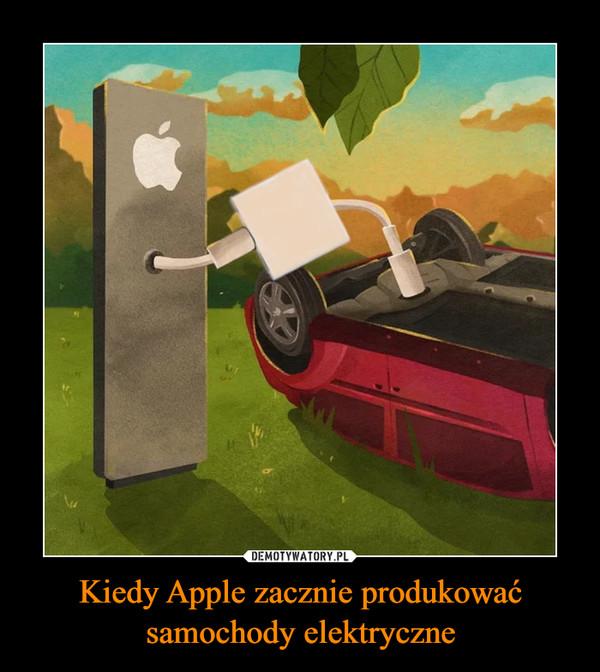 Kiedy Apple zacznie produkować samochody elektryczne –