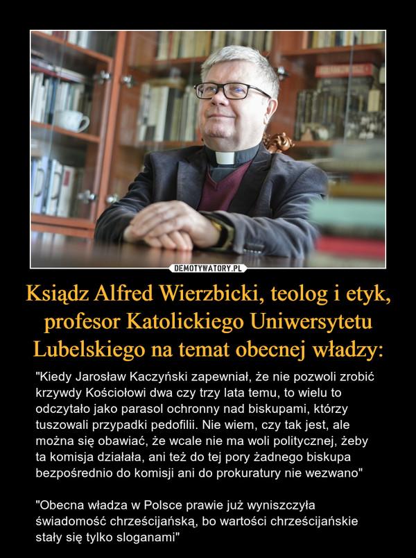 Ksiądz Alfred Wierzbicki, teolog i etyk, profesor Katolickiego Uniwersytetu Lubelskiego na temat obecnej władzy: