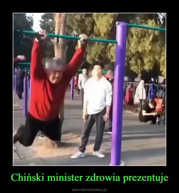 Chiński minister zdrowia prezentuje –