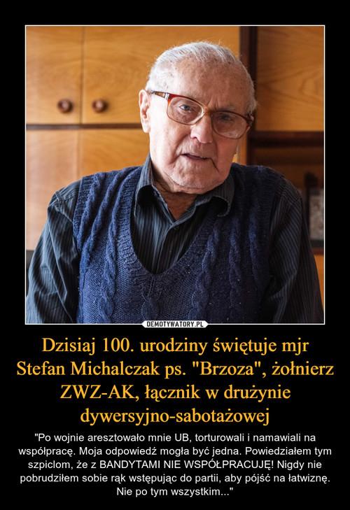 """Dzisiaj 100. urodziny świętuje mjr Stefan Michalczak ps. """"Brzoza"""", żołnierz ZWZ-AK, łącznik w drużynie dywersyjno-sabotażowej"""