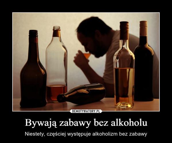 Bywają zabawy bez alkoholu – Niestety, częściej występuje alkoholizm bez zabawy