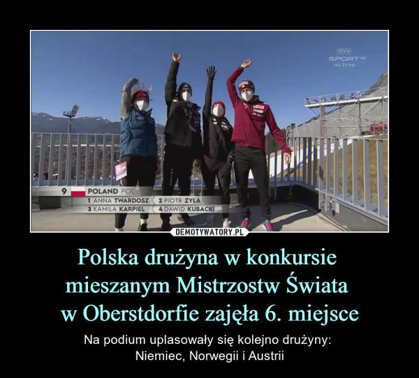 Polska drużyna w konkursie mieszanym Mistrzostw Świata w Oberstdorfie zajęła 6. miejsce – Na podium uplasowały się kolejno drużyny: Niemiec, Norwegii i Austrii