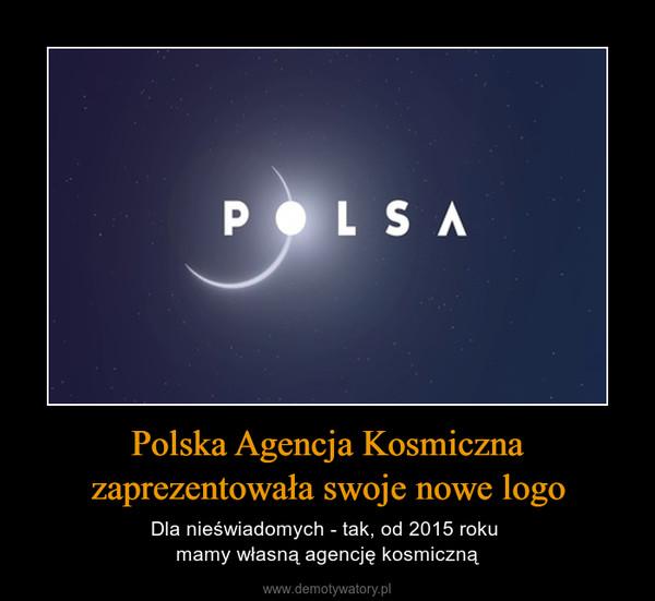 Polska Agencja Kosmiczna zaprezentowała swoje nowe logo – Dla nieświadomych - tak, od 2015 roku mamy własną agencję kosmiczną