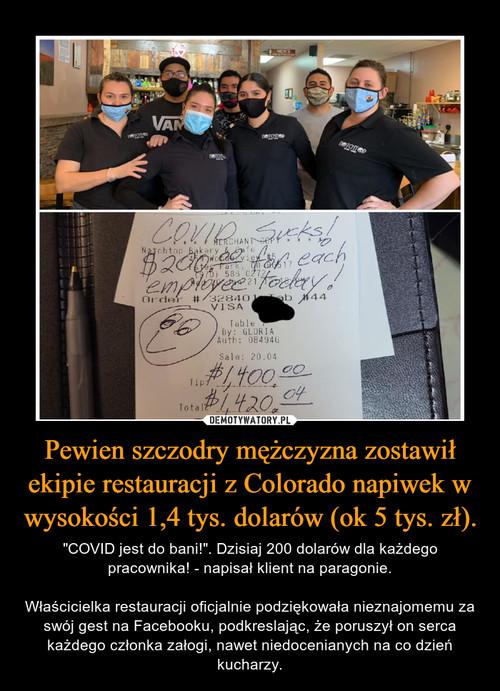 Pewien szczodry mężczyzna zostawił ekipie restauracji z Colorado napiwek w wysokości 1,4 tys. dolarów (ok 5 tys. zł).