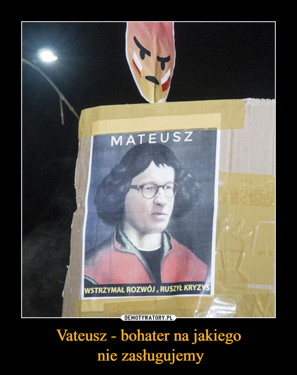 Vateusz - bohater na jakiego nie zasługujemy –  MATEUSZWSTRZYMAŁ RZWÓJ, RUSZYŁ KRYZYS