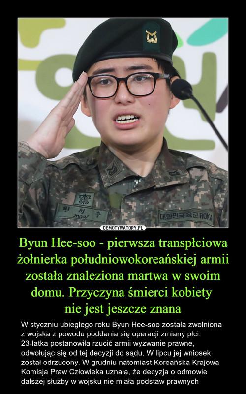 Byun Hee-soo - pierwsza transpłciowa żołnierka południowokoreańskiej armii została znaleziona martwa w swoim domu. Przyczyna śmierci kobiety  nie jest jeszcze znana
