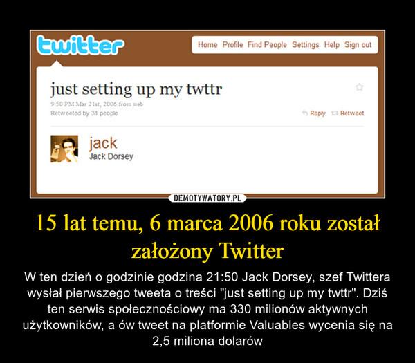 """15 lat temu, 6 marca 2006 roku został założony Twitter – W ten dzień o godzinie godzina 21:50 Jack Dorsey, szef Twittera wysłał pierwszego tweeta o treści """"just setting up my twttr"""". Dziś ten serwis społecznościowy ma 330 milionów aktywnych użytkowników, a ów tweet na platformie Valuables wycenia się na 2,5 miliona dolarów"""