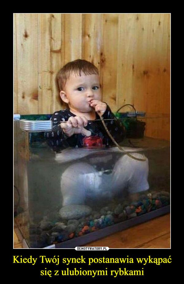 Kiedy Twój synek postanawia wykąpać się z ulubionymi rybkami –