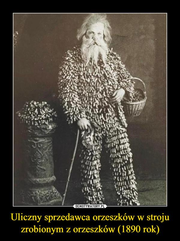 Uliczny sprzedawca orzeszków w stroju zrobionym z orzeszków (1890 rok) –
