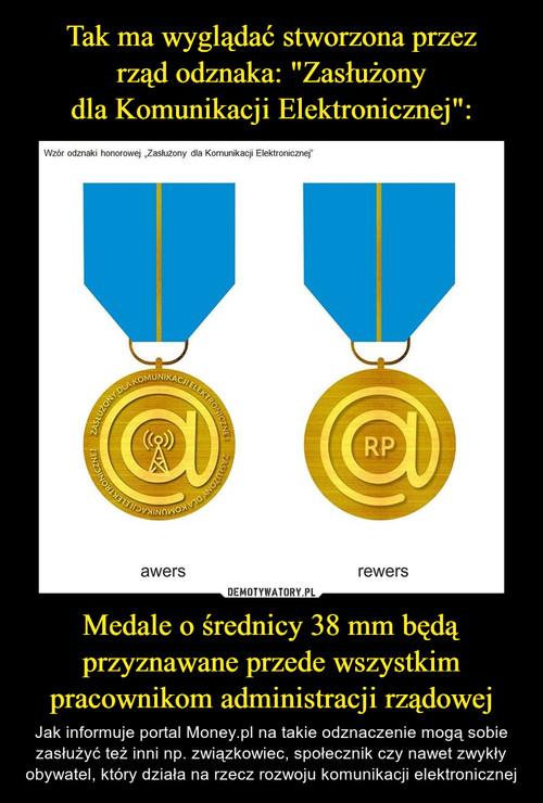 """Tak ma wyglądać stworzona przez rząd odznaka: """"Zasłużony dla Komunikacji Elektronicznej"""": Medale o średnicy 38 mm będą przyznawane przede wszystkim pracownikom administracji rządowej"""