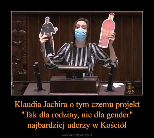 """Klaudia Jachira o tym czemu projekt """"Tak dla rodziny, nie dla gender"""" najbardziej uderzy w Kościół –"""