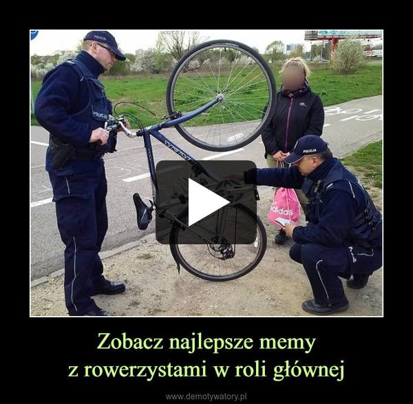 Zobacz najlepsze memyz rowerzystami w roli głównej –