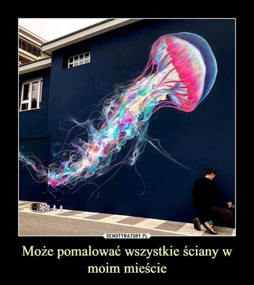 Może pomalować wszystkie ściany w moim mieście