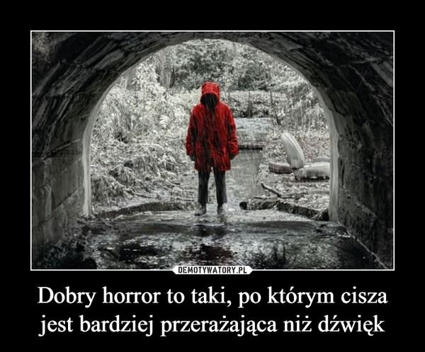 Dobry horror to taki, po którym cisza jest bardziej przerażająca niż dźwięk –