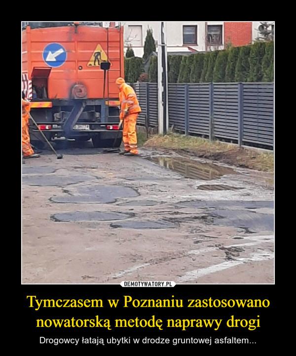 Tymczasem w Poznaniu zastosowano nowatorską metodę naprawy drogi – Drogowcy łatają ubytki w drodze gruntowej asfaltem...