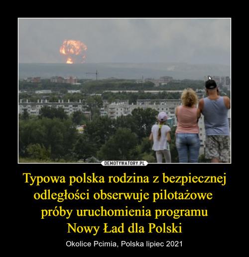 Typowa polska rodzina z bezpiecznej odległości obserwuje pilotażowe  próby uruchomienia programu Nowy Ład dla Polski