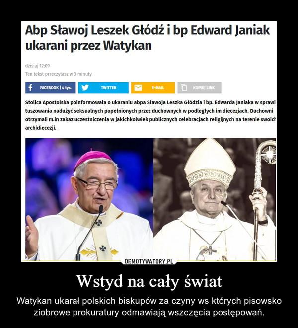 Wstyd na cały świat – Watykan ukarał polskich biskupów za czyny ws których pisowsko ziobrowe prokuratury odmawiają wszczęcia postępowań.