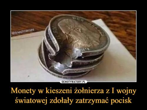 Monety w kieszeni żołnierza z I wojny światowej zdołały zatrzymać pocisk