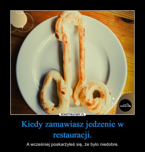 Kiedy zamawiasz jedzenie w restauracji.