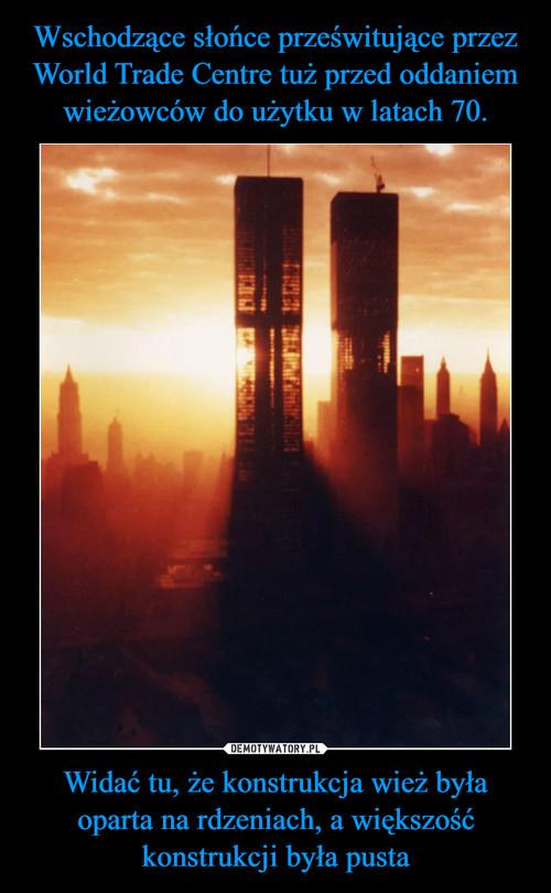 Wschodzące słońce prześwitujące przez World Trade Centre tuż przed oddaniem wieżowców do użytku w latach 70. Widać tu, że konstrukcja wież była oparta na rdzeniach, a większość konstrukcji była pusta