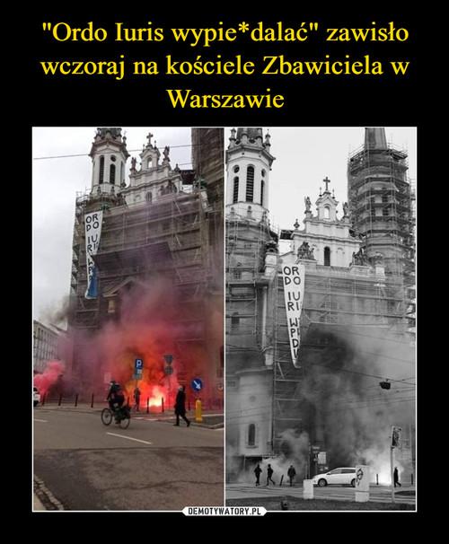 """""""Ordo Iuris wypie*dalać"""" zawisło wczoraj na kościele Zbawiciela w Warszawie"""
