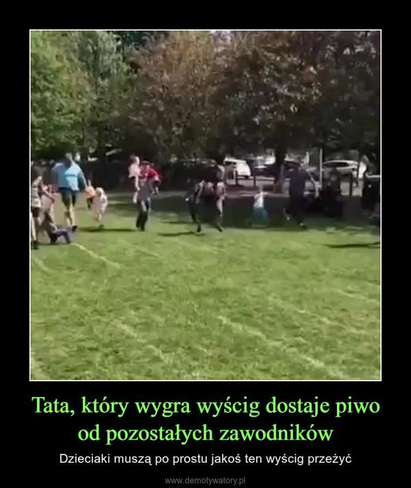 Tata, który wygra wyścig dostaje piwo od pozostałych zawodników – Dzieciaki muszą po prostu jakoś ten wyścig przeżyć